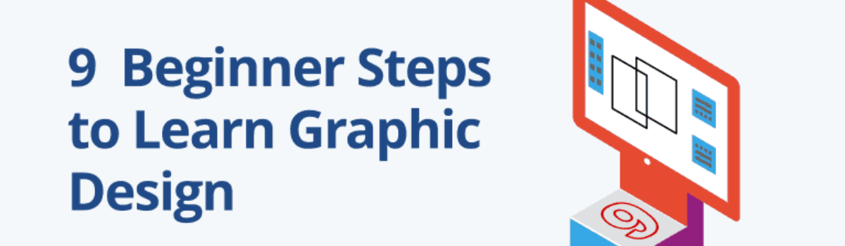 Learning Graphic Design: 9 Easy First Steps for Beginners