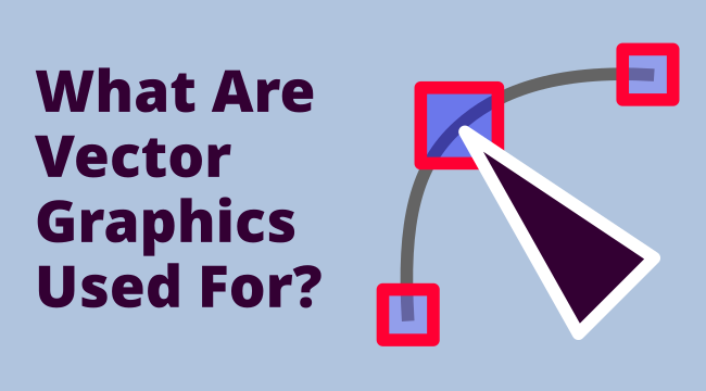 What Are Vector Graphics Used For? (Features and Examples)