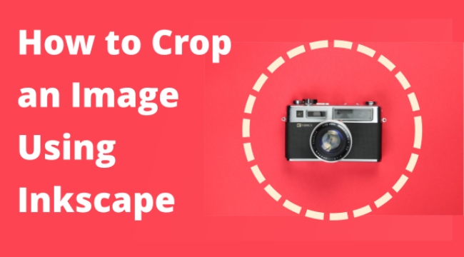 Cropping in Inkscape [17 Ways to Cut, Delete, or Select Parts of an Image Fast]