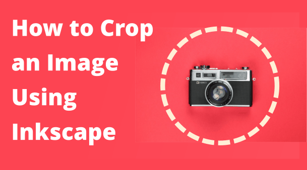 Easy Image Cropping in Inkscape [Complete Guide]
